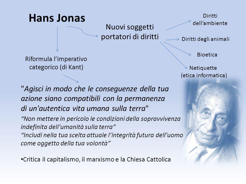 Hans Jonas Nuovi soggetti portatori di diritti Diritti dellambiente Diritti degli animali Bioetica Netiquette (etica informatica) Riformula limperativ