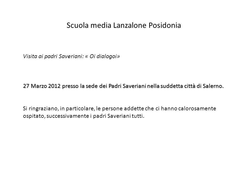Scuola media Lanzalone Posidonia Visita ai padri Saveriani: « Oi dialogoi» 27 Marzo 2012 presso la sede dei Padri Saveriani nella suddetta città di Sa