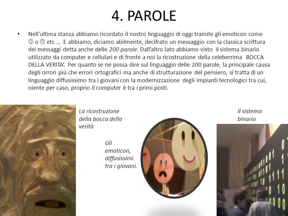 4. PAROLE Nellultima stanza abbiamo ricordato il nostro linguaggio di oggi tramite gli emoticon come o etc … E abbiamo, diciamo abilmente, decifrato u