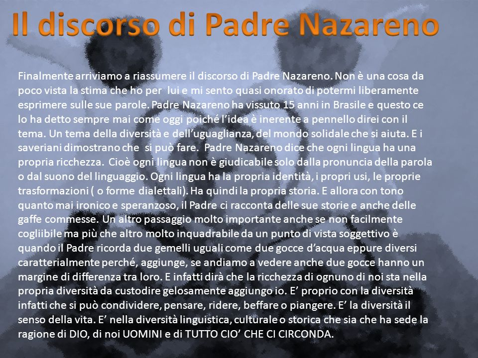 Finalmente arriviamo a riassumere il discorso di Padre Nazareno. Non è una cosa da poco vista la stima che ho per lui e mi sento quasi onorato di pote