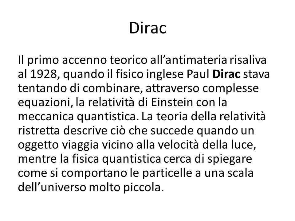 Dirac Il primo accenno teorico allantimateria risaliva al 1928, quando il fisico inglese Paul Dirac stava tentando di combinare, attraverso complesse