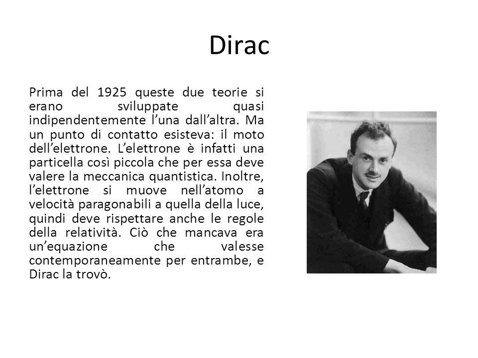 Dirac Prima del 1925 queste due teorie si erano sviluppate quasi indipendentemente luna dallaltra. Ma un punto di contatto esisteva: il moto dellelett