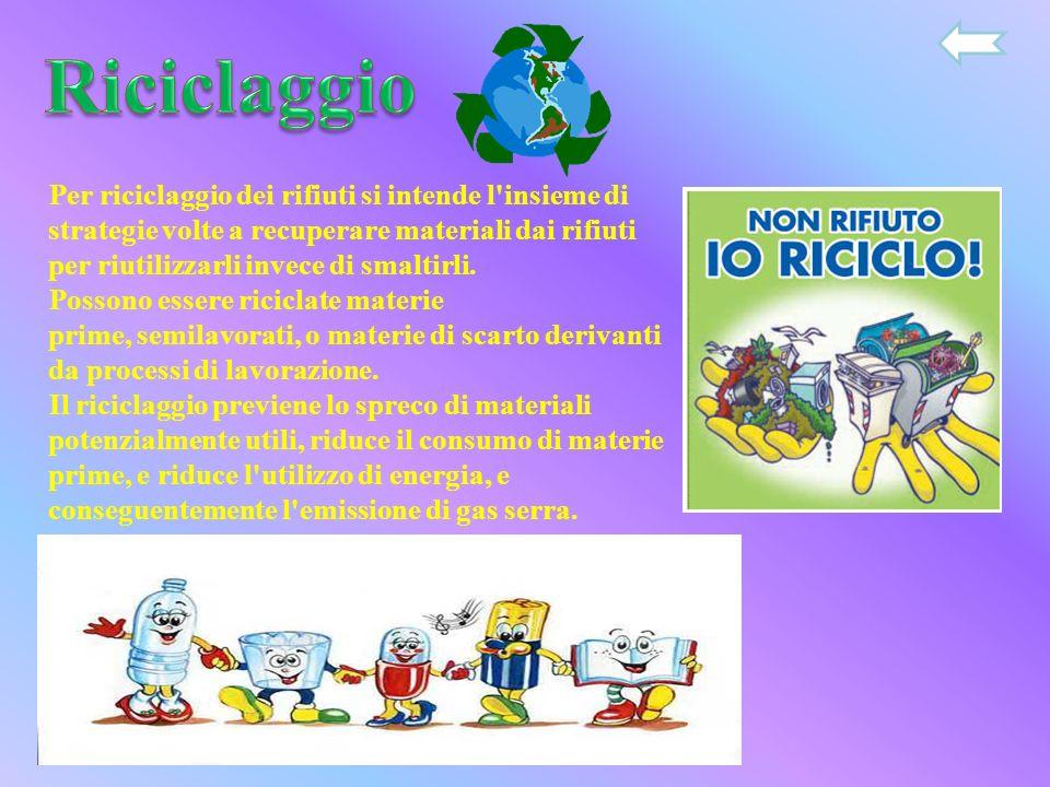 Per riciclaggio dei rifiuti si intende l insieme di strategie volte a recuperare materiali dai rifiuti per riutilizzarli invece di smaltirli.