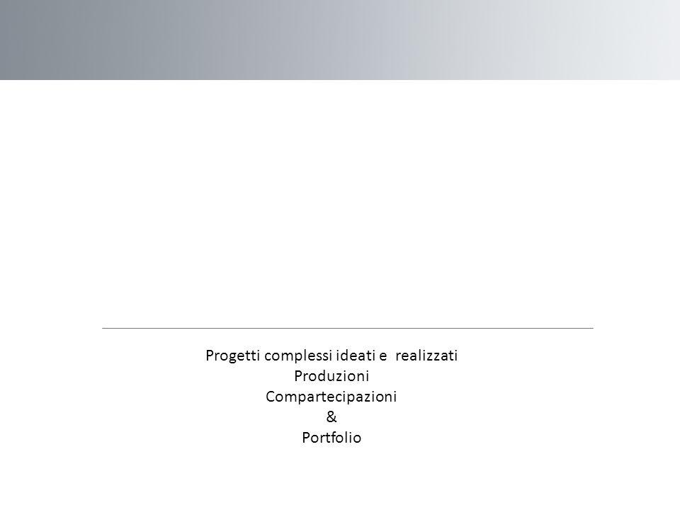 Progetti complessi ideati e realizzati Produzioni Compartecipazioni & Portfolio