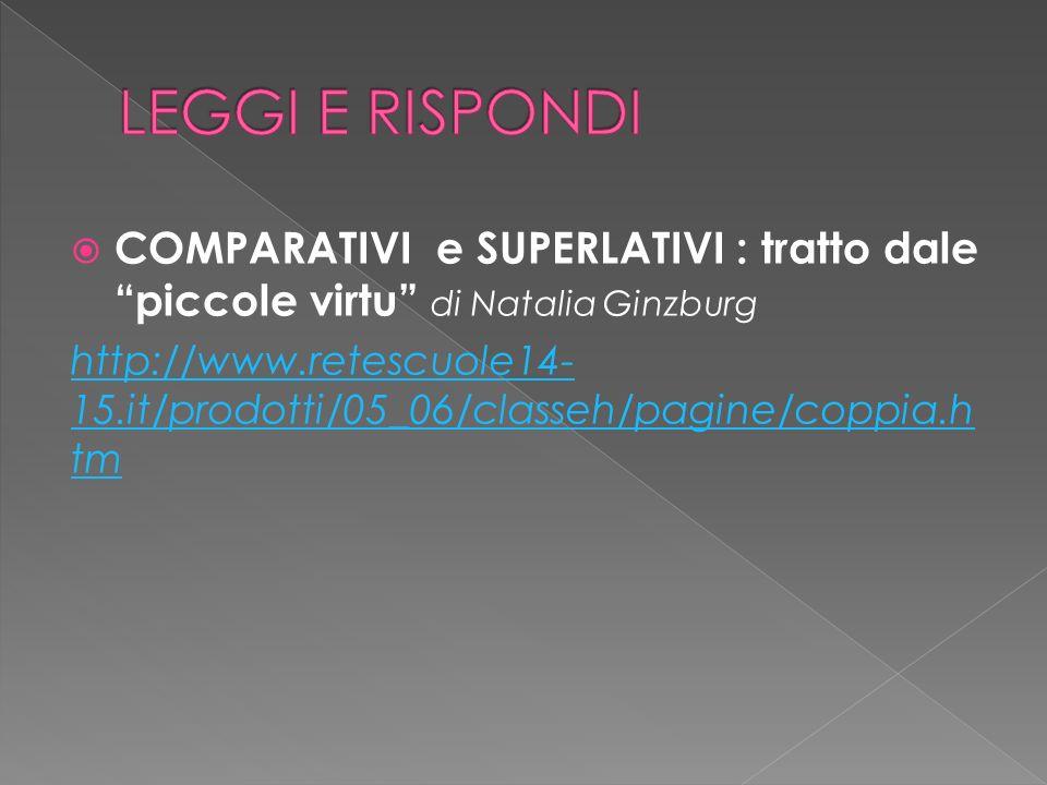 COMPARATIVI e SUPERLATIVI : tratto dale piccole virtu di Natalia Ginzburg http://www.retescuole14- 15.it/prodotti/05_06/classeh/pagine/coppia.h tm