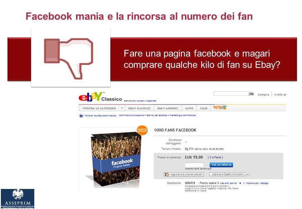 Facebook mania e la rincorsa al numero dei fan Fare una pagina facebook e magari comprare qualche kilo di fan su Ebay