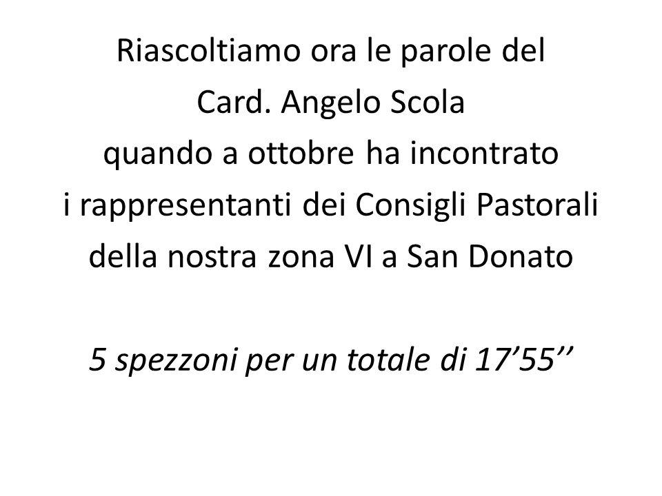 Riascoltiamo ora le parole del Card. Angelo Scola quando a ottobre ha incontrato i rappresentanti dei Consigli Pastorali della nostra zona VI a San Do