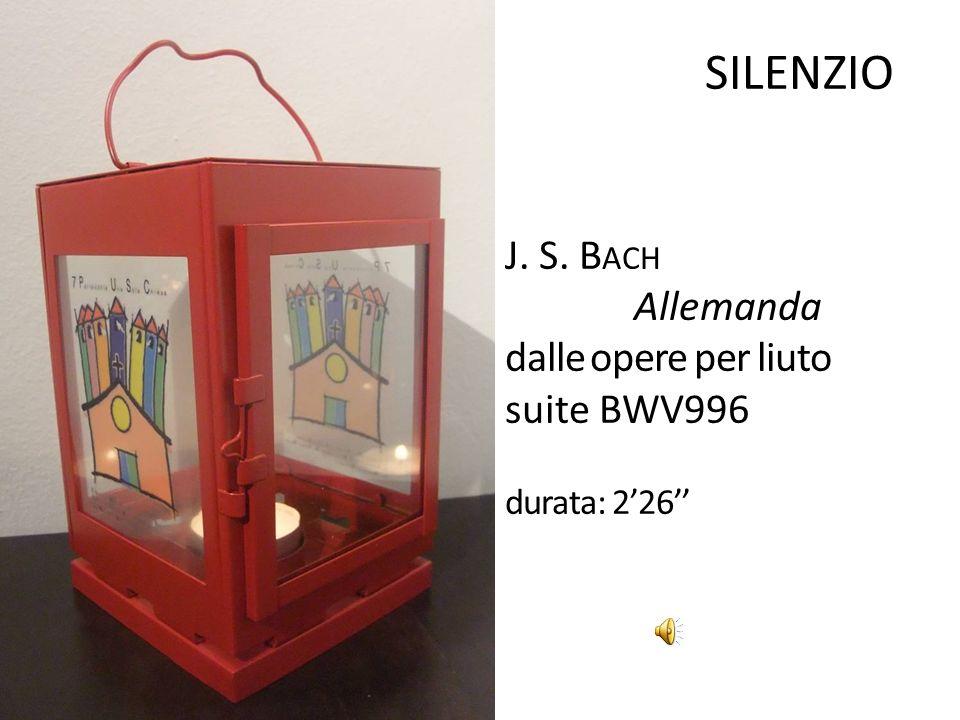 SILENZIO J. S. B ACH Allemanda dalle opere per liuto suite BWV996 durata: 226