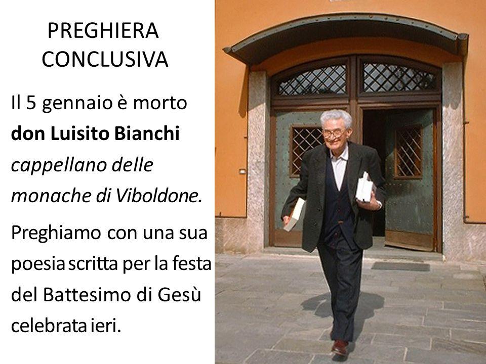 PREGHIERA CONCLUSIVA Il 5 gennaio è morto don Luisito Bianchi cappellano delle monache di Viboldone. Preghiamo con una sua poesia scritta per la festa