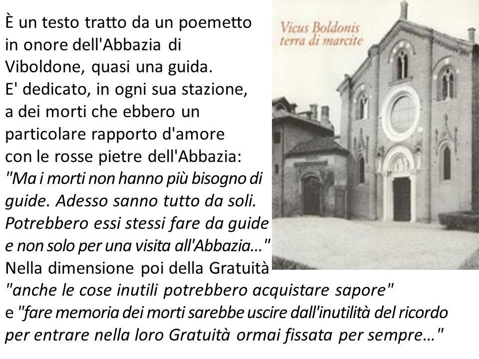 È un testo tratto da un poemetto in onore dell'Abbazia di Viboldone, quasi una guida. E' dedicato, in ogni sua stazione, a dei morti che ebbero un par