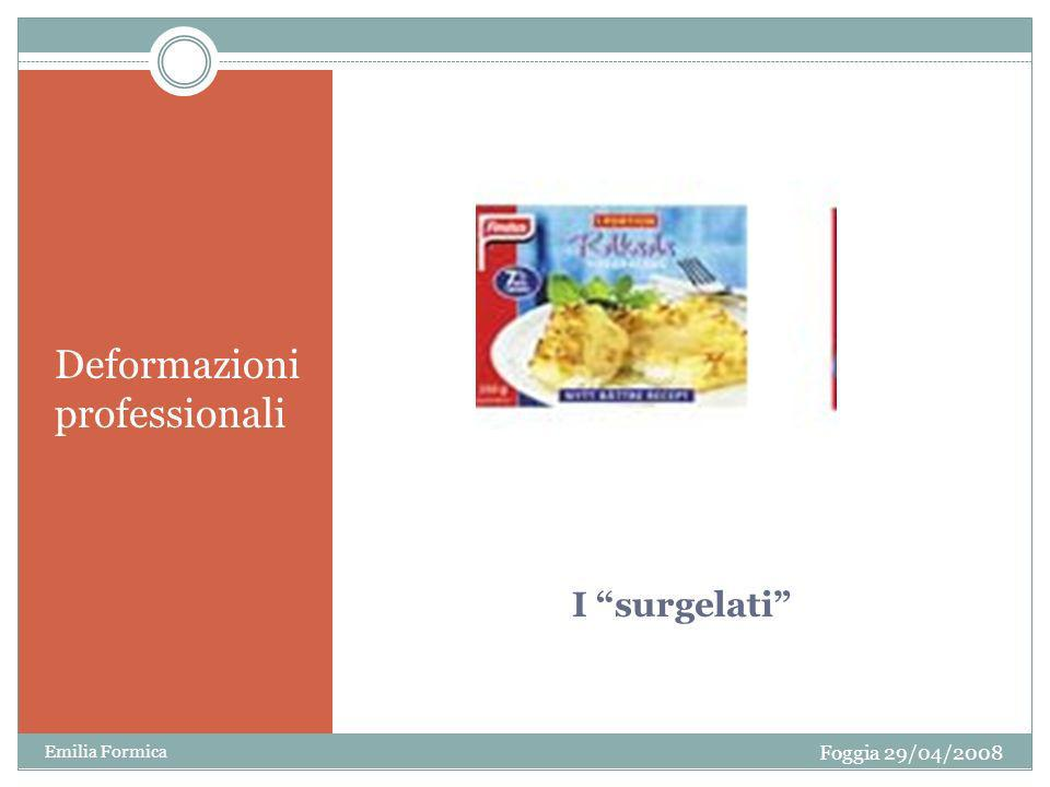I surgelati Deformazioni professionali Foggia 29/04/2008 Emilia Formica