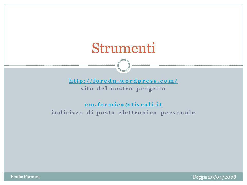 http://foredu.wordpress.com/ sito del nostro progetto em.formica@tiscali.it indirizzo di posta elettronica personale Foggia 29/04/2008 Emilia Formica