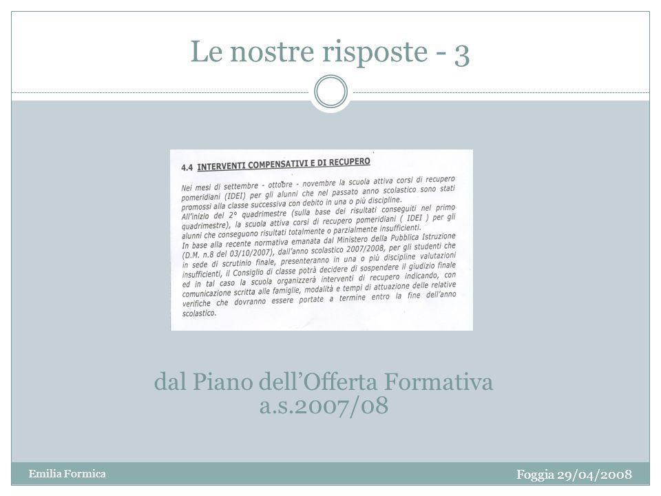 Le nostre risposte - 3 dal Piano dellOfferta Formativa a.s.2007/08 Foggia 29/04/2008 Emilia Formica