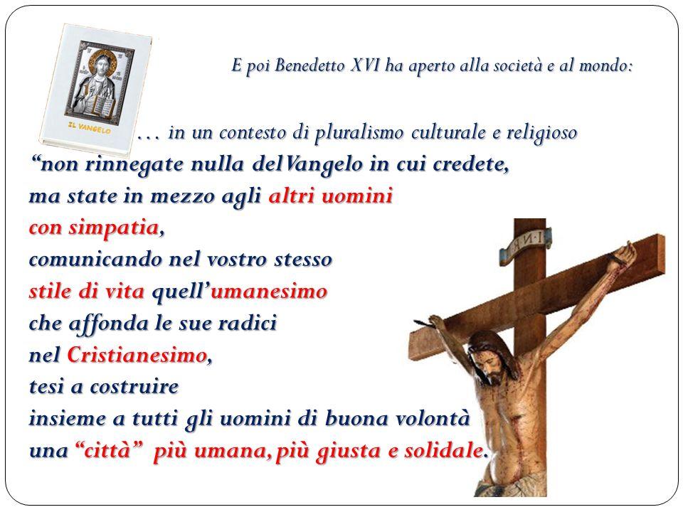 … in un contesto di pluralismo culturale e religioso … in un contesto di pluralismo culturale e religioso non rinnegate nulla del Vangelo in cui crede