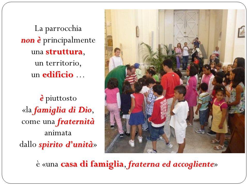 La parrocchia non è principalmente una s ss struttura, un territorio, un e ee edificio … è piuttosto «la f ff famiglia di Dio, come una f ff fraternit