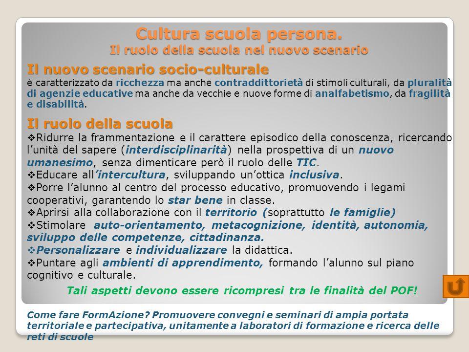 Cultura scuola persona. Il ruolo della scuola nel nuovo scenario Il nuovo scenario socio-culturale è caratterizzato da ricchezza ma anche contradditto