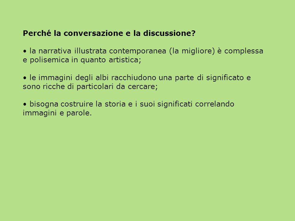 Perché la conversazione e la discussione? la narrativa illustrata contemporanea (la migliore) è complessa e polisemica in quanto artistica; le immagin