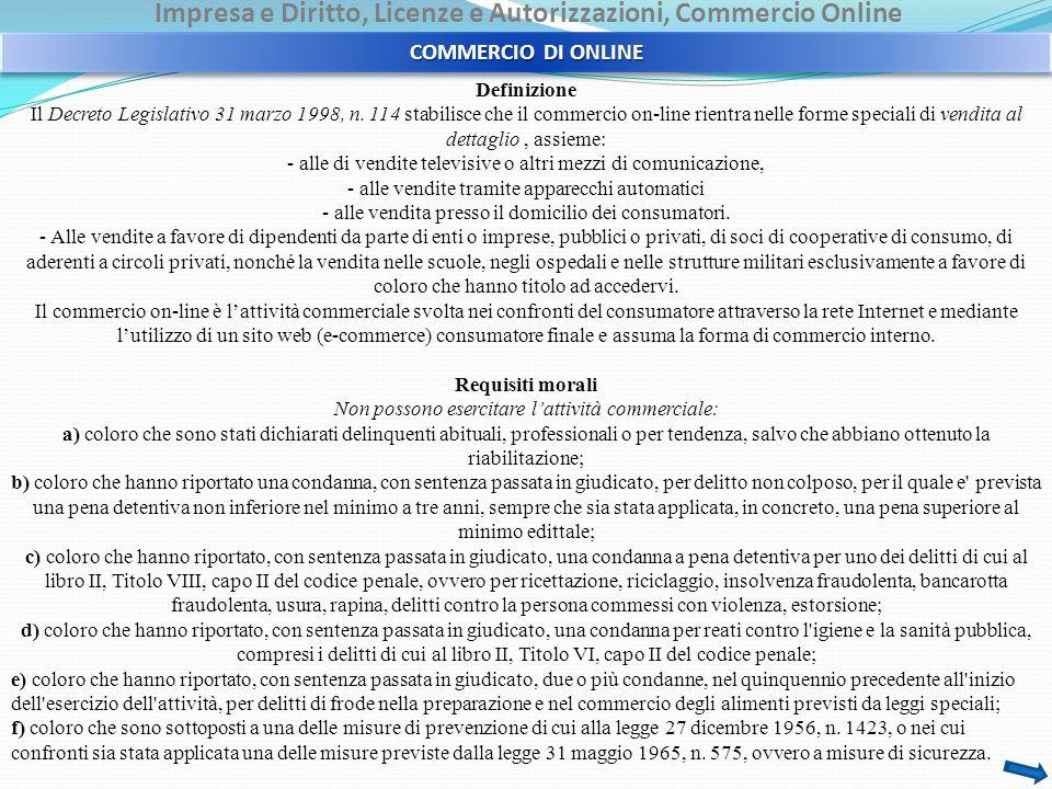 Impresa e Diritto, Licenze e Autorizzazioni, Commercio Online COMMERCIO DI ONLINE Definizione Il Decreto Legislativo 31 marzo 1998, n. 114 stabilisce