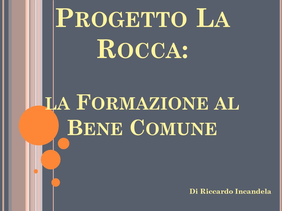 P ROGETTO L A R OCCA : LA F ORMAZIONE AL B ENE C OMUNE Di Riccardo Incandela