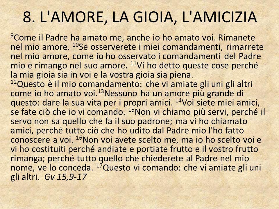8.L AMORE, LA GIOIA, L AMICIZIA 9 Come il Padre ha amato me, anche io ho amato voi.