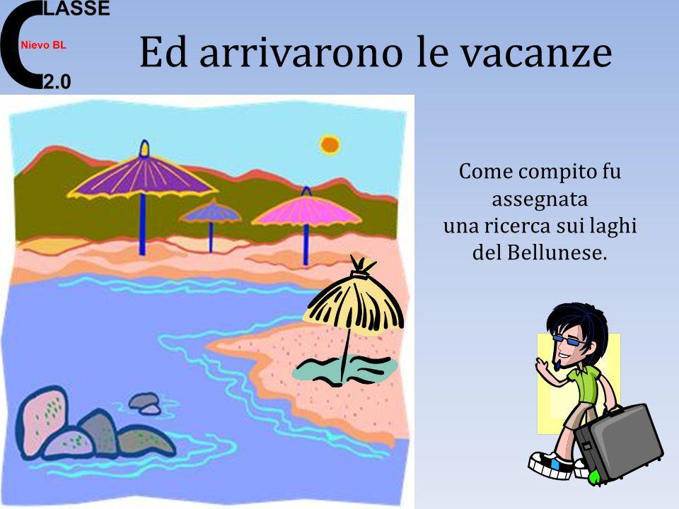 Ed arrivarono le vacanze Come compito fu assegnata una ricerca sui laghi del Bellunese.