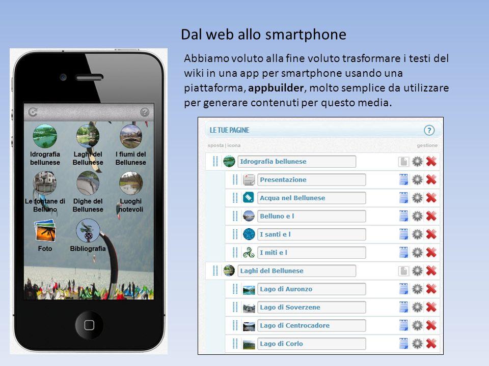 Dal web allo smartphone Abbiamo voluto alla fine voluto trasformare i testi del wiki in una app per smartphone usando una piattaforma, appbuilder, molto semplice da utilizzare per generare contenuti per questo media.