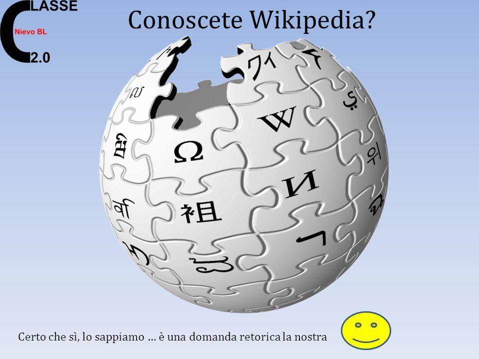 Conoscete Wikipedia Certo che sì, lo sappiamo … è una domanda retorica la nostra