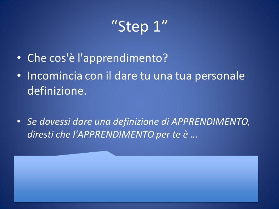 Step 1 Che cos è l apprendimento. Incomincia con il dare tu una tua personale definizione.