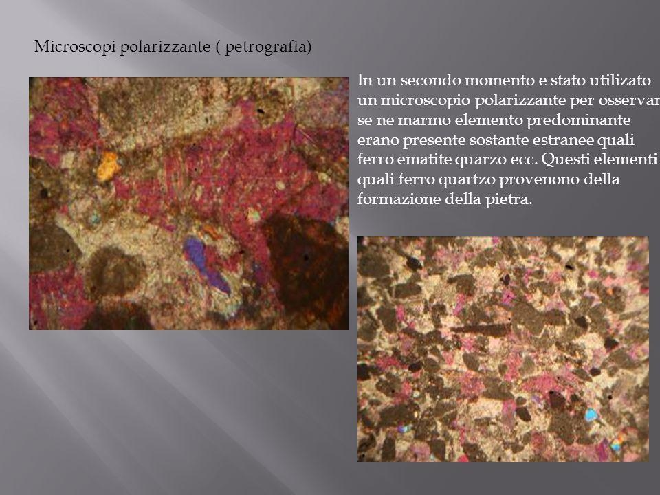 Microscopi polarizzante ( petrografia) In un secondo momento e stato utilizato un microscopio polarizzante per osservare se ne marmo elemento predomin