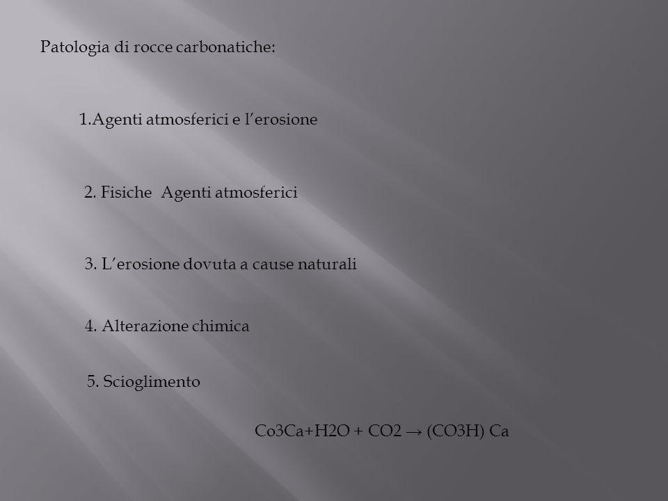 1.Agenti atmosferici e lerosione 2. Fisiche Agenti atmosferici 3. Lerosione dovuta a cause naturali 4. Alterazione chimica 5. Scioglimento Co3Ca+H2O +