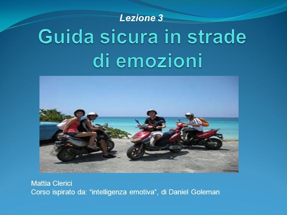 Mattia Clerici Corso ispirato da: intelligenza emotiva, di Daniel Goleman Lezione 3