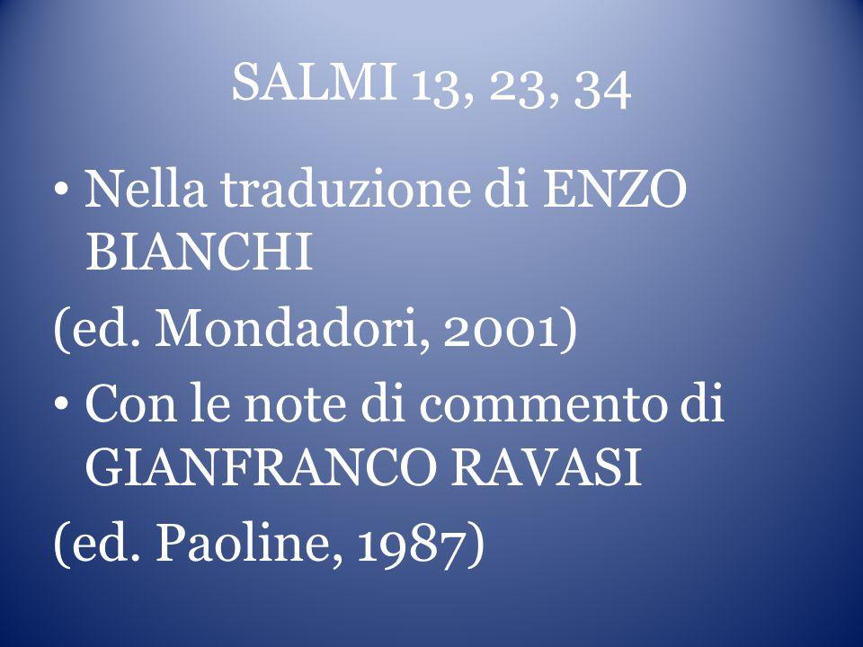 SALMI 13, 23, 34 Nella traduzione di ENZO BIANCHI (ed. Mondadori, 2001) Con le note di commento di GIANFRANCO RAVASI (ed. Paoline, 1987)
