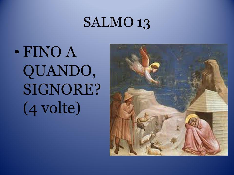 SALMO 13 FINO A QUANDO, SIGNORE? (4 volte)