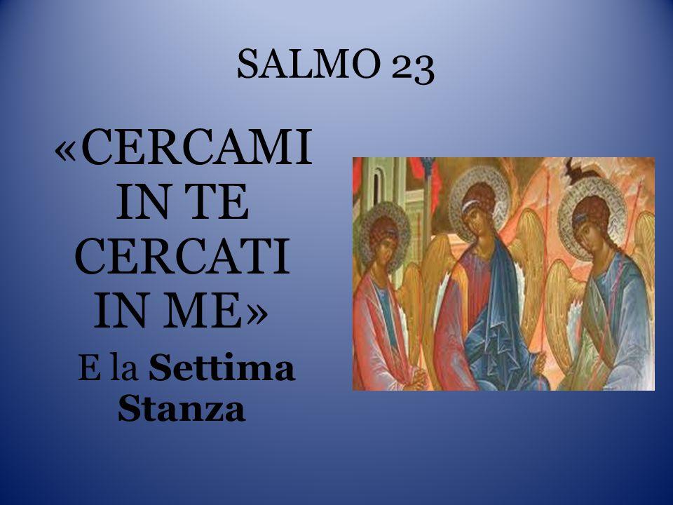 SALMO 23 «CERCAMI IN TE CERCATI IN ME» E la Settima Stanza