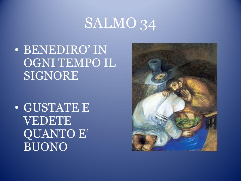 SALMO 34 BENEDIRO IN OGNI TEMPO IL SIGNORE GUSTATE E VEDETE QUANTO E BUONO
