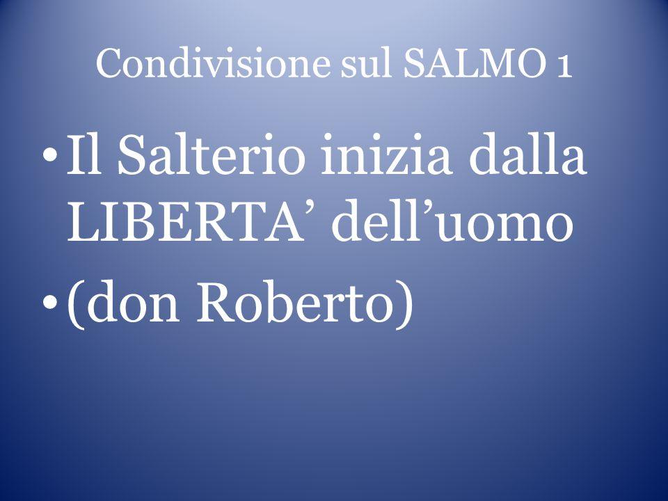 Condivisione sul SALMO 1 Il Salterio inizia dalla LIBERTA delluomo (don Roberto)