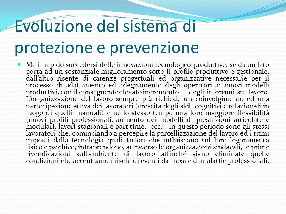 Evoluzione del sistema di protezione e prevenzione Ma il rapido succedersi delle innovazioni tecnologico-produttive, se da un lato porta ad un sostanz