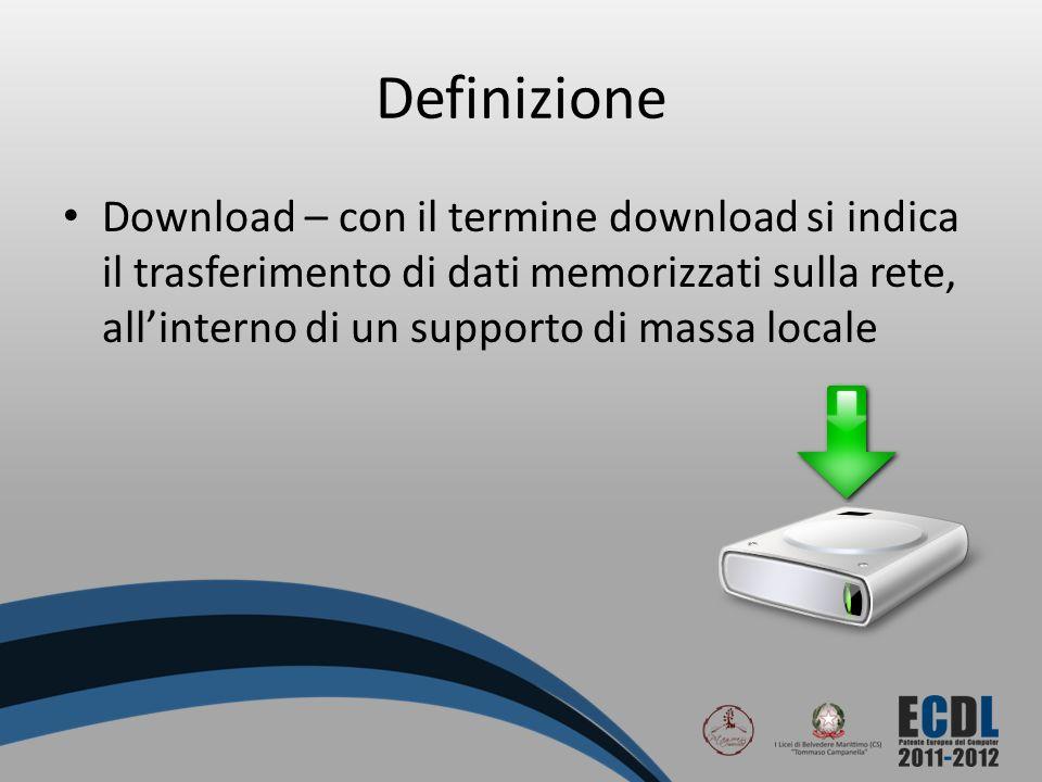 Definizione Download – con il termine download si indica il trasferimento di dati memorizzati sulla rete, allinterno di un supporto di massa locale