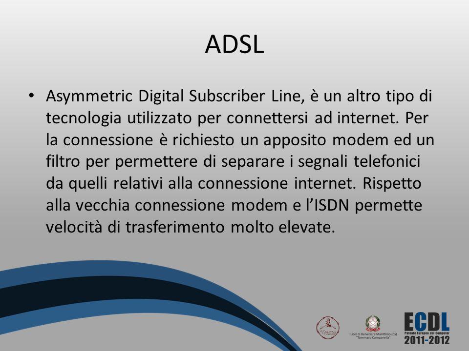 ADSL Asymmetric Digital Subscriber Line, è un altro tipo di tecnologia utilizzato per connettersi ad internet. Per la connessione è richiesto un appos