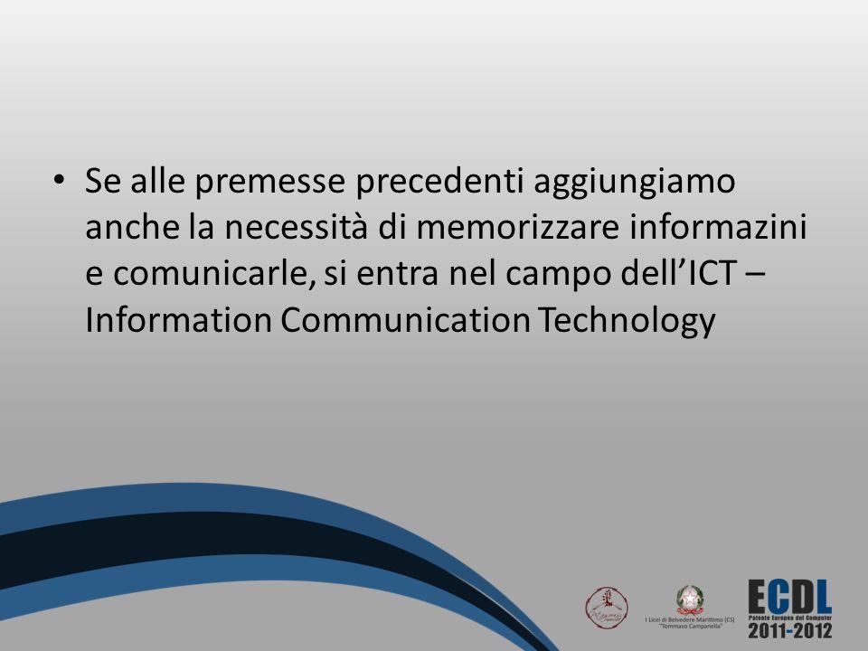Se alle premesse precedenti aggiungiamo anche la necessità di memorizzare informazini e comunicarle, si entra nel campo dellICT – Information Communic