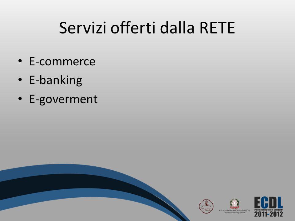 Servizi offerti dalla RETE E-commerce E-banking E-goverment