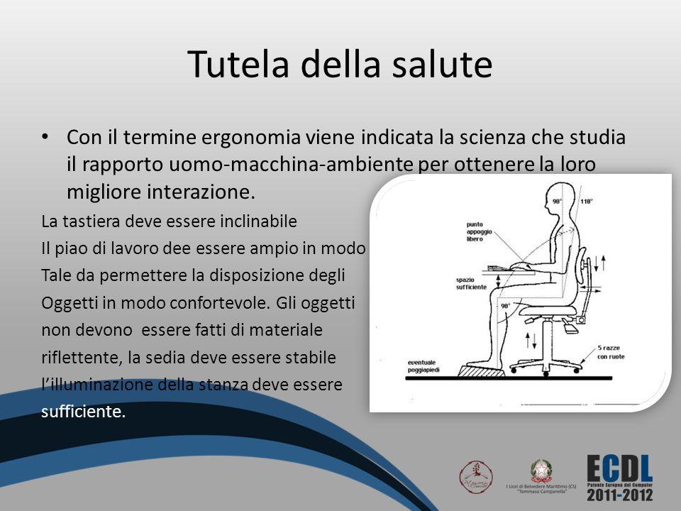 Tutela della salute Con il termine ergonomia viene indicata la scienza che studia il rapporto uomo-macchina-ambiente per ottenere la loro migliore int