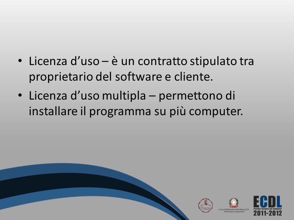 Licenza duso – è un contratto stipulato tra proprietario del software e cliente. Licenza duso multipla – permettono di installare il programma su più