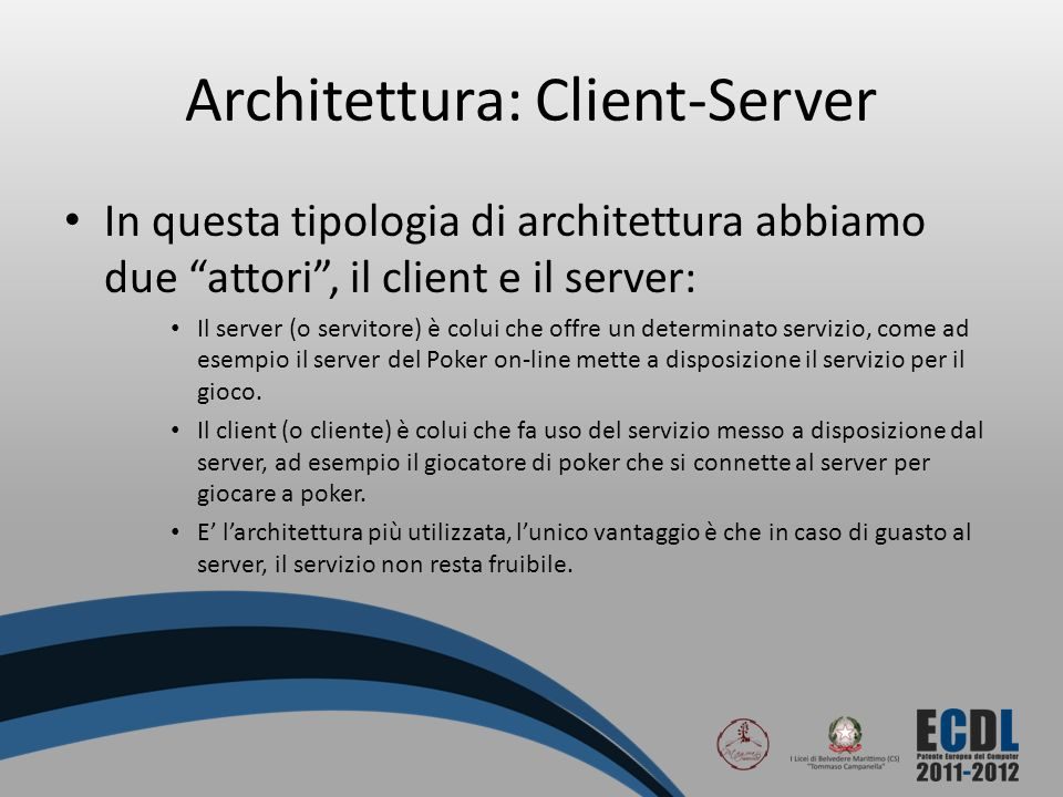 Architettura: Client-Server In questa tipologia di architettura abbiamo due attori, il client e il server: Il server (o servitore) è colui che offre u