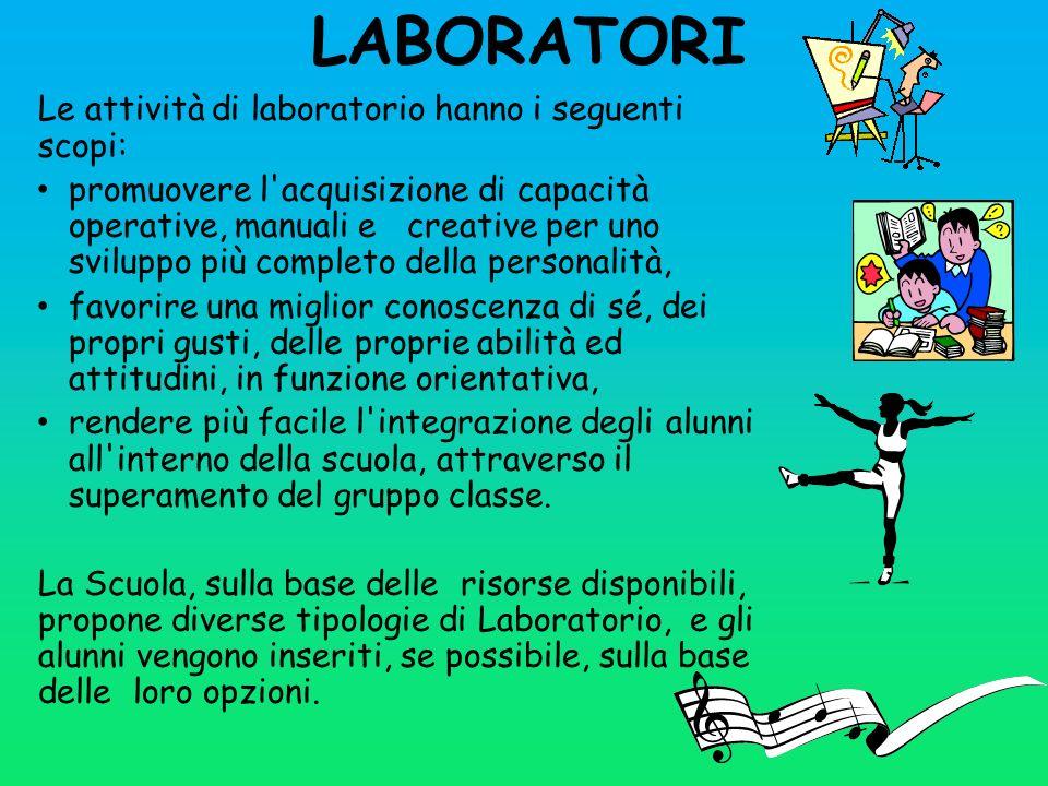 LABORATORI Le attività di laboratorio hanno i seguenti scopi: promuovere l'acquisizione di capacità operative, manuali e creative per uno sviluppo più