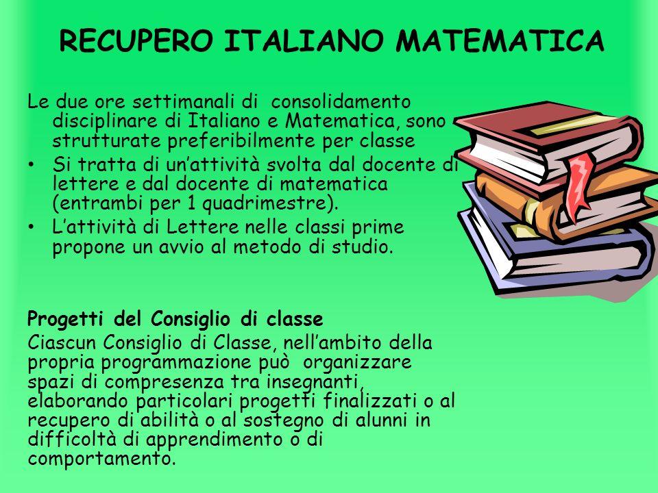 RECUPERO ITALIANO MATEMATICA Le due ore settimanali di consolidamento disciplinare di Italiano e Matematica, sono strutturate preferibilmente per clas