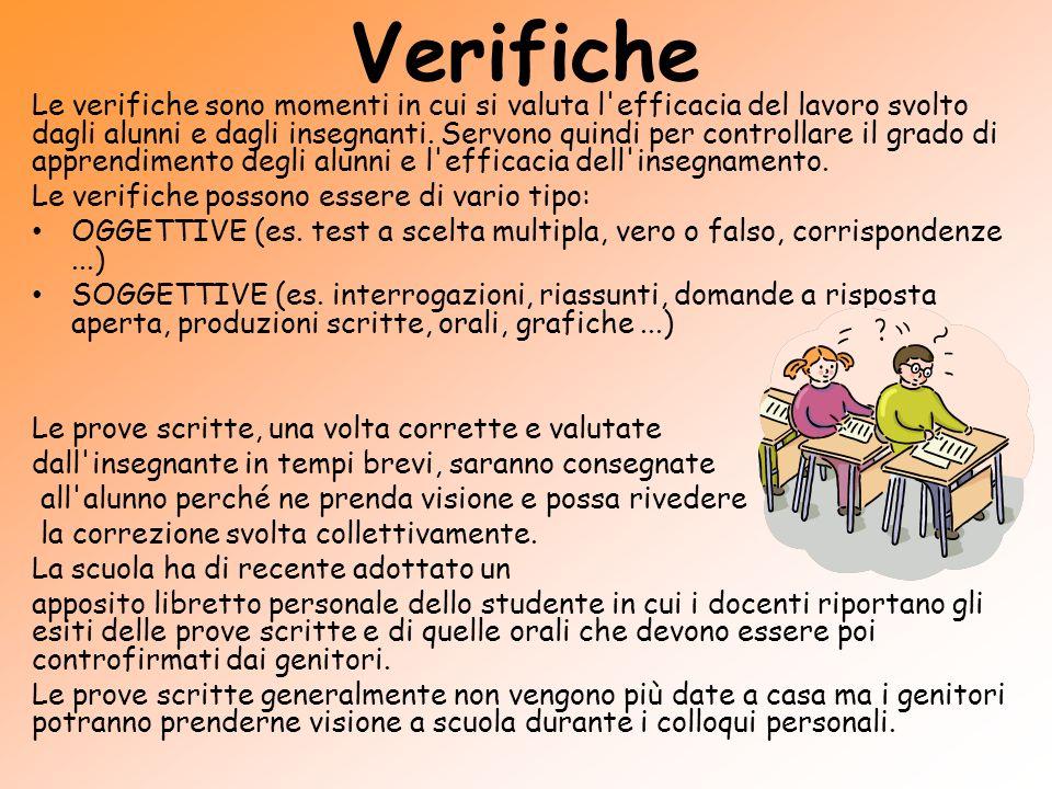 Verifiche Le verifiche sono momenti in cui si valuta l'efficacia del lavoro svolto dagli alunni e dagli insegnanti. Servono quindi per controllare il