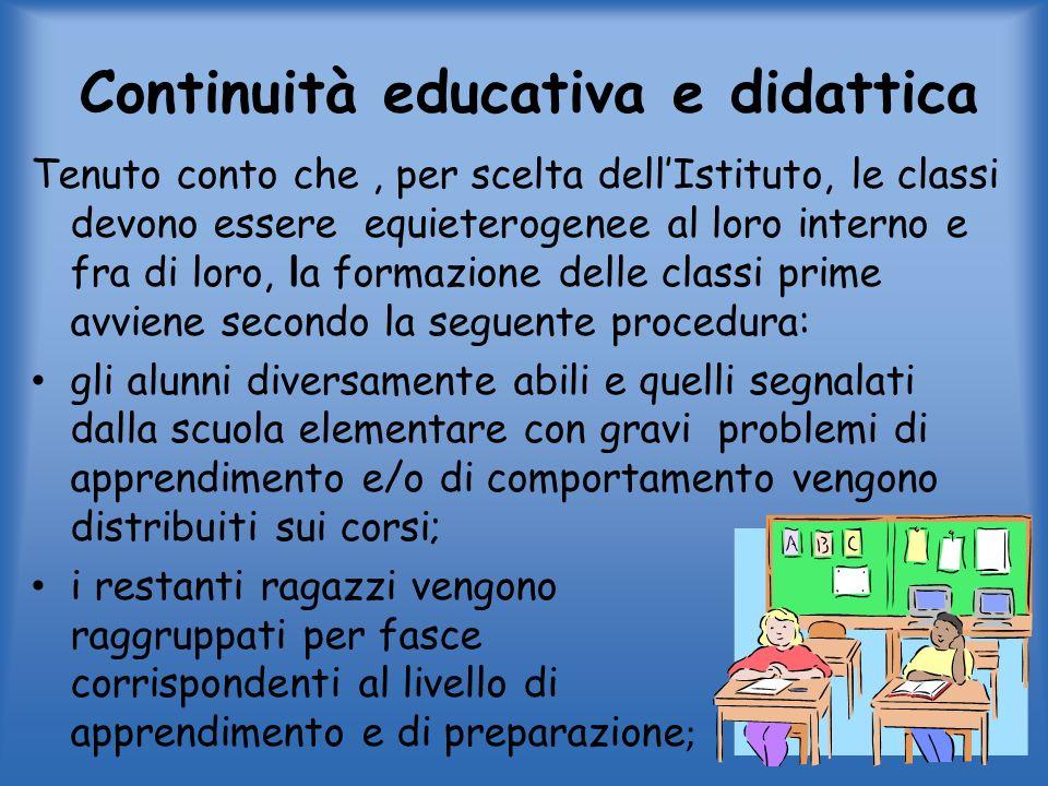 Continuità educativa e didattica Tenuto conto che, per scelta dellIstituto, le classi devono essere equieterogenee al loro interno e fra di loro, la f
