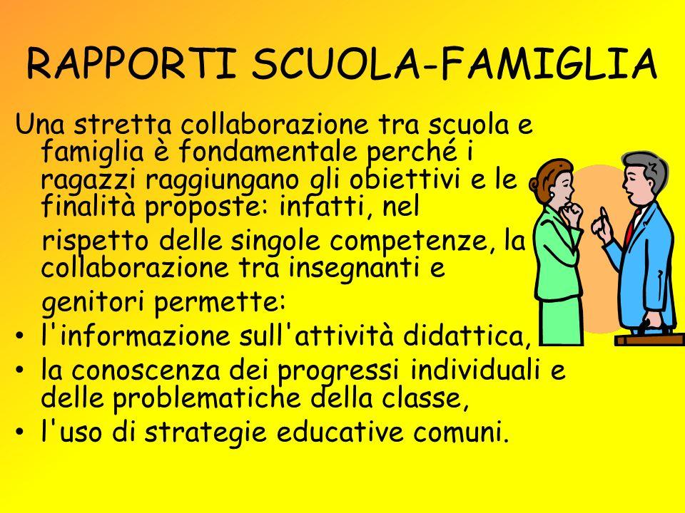RAPPORTI SCUOLA-FAMIGLIA Una stretta collaborazione tra scuola e famiglia è fondamentale perché i ragazzi raggiungano gli obiettivi e le finalità prop