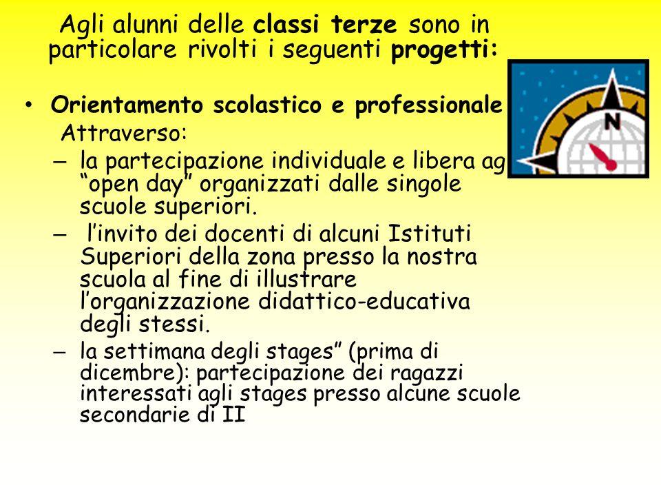 Agli alunni delle classi terze sono in particolare rivolti i seguenti progetti: Orientamento scolastico e professionale Attraverso: –l–la partecipazio